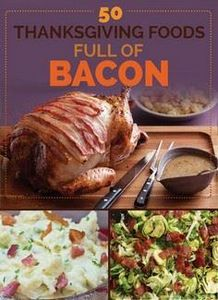 50 Thanksgiving Foods Full Of&nbsp - 300 Delicious Bacon Recipes - RecipePin.com