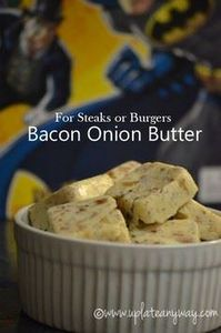 Bacon Onion Butter - for steaks an - 300 Delicious Bacon Recipes - RecipePin.com