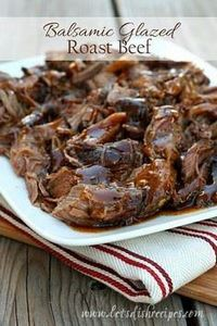 Balsamic Glazed Roast Beef - 275 Beef Recipes - RecipePin.com