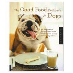 The Good Food Cookbook for Dogs - 400 Dog Food And Dog Treat Recipes - RecipePin.com