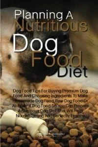Planning A Nutritious Dog Food Die - 400 Dog Food And Dog Treat Recipes - RecipePin.com