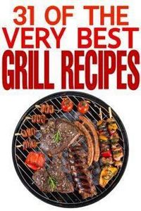 31 of the Very BEST Grill Recipes  - 290 Grilling Recipes - RecipePin.com
