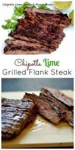 CHIPOLTE LIME GRILLED FLANK STEAK  - 290 Grilling Recipes - RecipePin.com