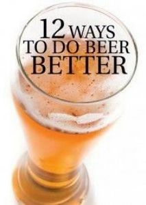 12 Ways to Do Beer Better - 300 Homebrewing Recipes to Brew at Home - RecipePin.com