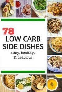 Seventy Eight Healthy Low Carb Sid - 300 Low Carb Recipes - RecipePin.com