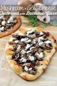 Mushroom and Goat Cheese Flatbread - 250 Great Pizza Recipes - RecipePin.com