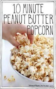 10 Minute Peanut Butter Popcorn. A - 250 Popcorn Recipes - RecipePin.com