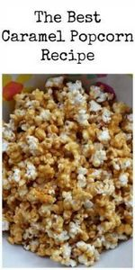 The Best Caramel Popcorn Recipe. M - 250 Popcorn Recipes - RecipePin.com