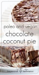 Creamy Chocolate Coconut Pie ~ can - 285 Appetizing Wheat Belly Recipes - RecipePin.com
