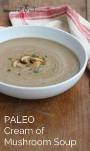 Paleo Cream of Mushroom Soup Recip - 285 Appetizing Wheat Belly Recipes - RecipePin.com