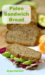 Paleo Grain Free Sandwich Bread (c - 285 Appetizing Wheat Belly Recipes - RecipePin.com