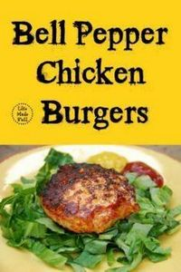 Bell Pepper Chicken Burgers - fast - 285 Appetizing Wheat Belly Recipes - RecipePin.com