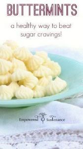 Buttermints stop sugar cravings in - 285 Appetizing Wheat Belly Recipes - RecipePin.com